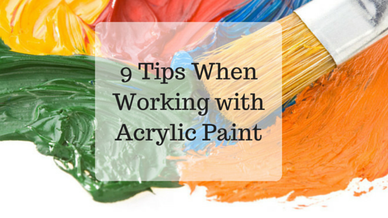 9 Tips When Working with Acrylic Paint