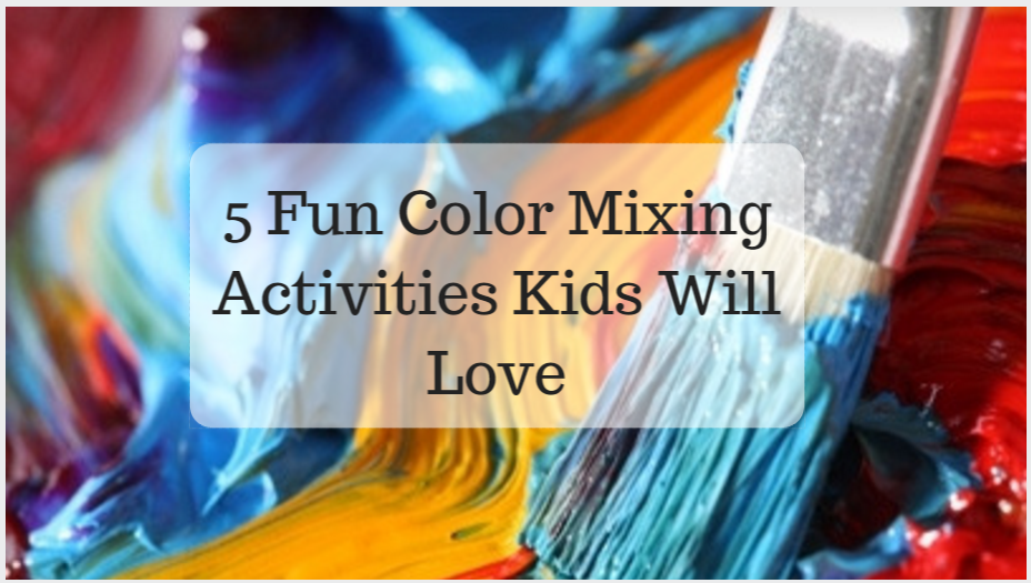 5 fun color mixing activities for kids