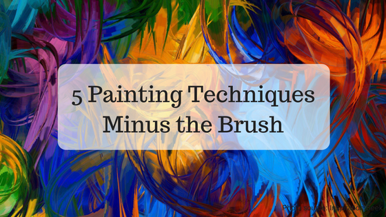 5 Painting Techniques Minus the Brush