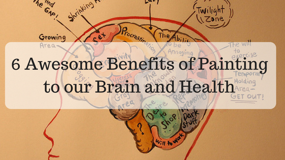 6 Awesome Benefits of Painting to our Brain and Health