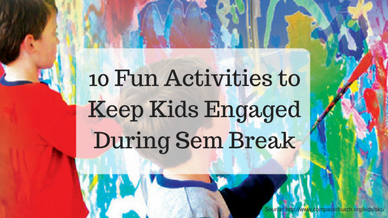 10 Fun Activities to Keep Kids Engaged During the Sem Break