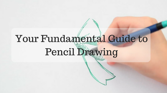 Your Fundamental Guide to Pencil Drawing